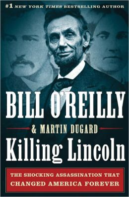 Cover: Killing Lincoln: The Shocking Assassination That Changed America Forever by Bill O'Reilly
