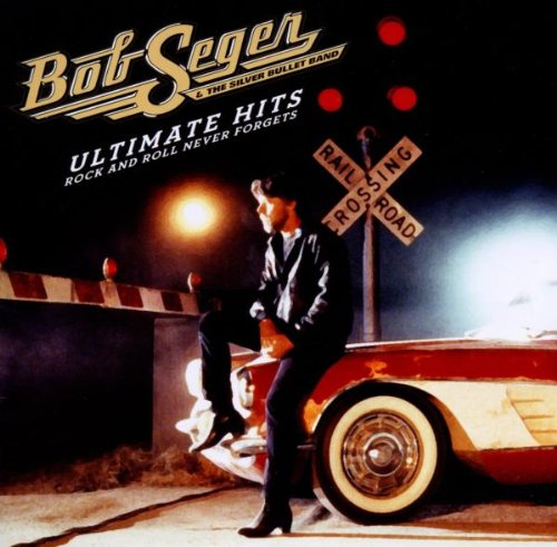 Cover: Ultimate Hits: Rock and Roll Never Forgets by Bob Seger & the Silver Bullet Band