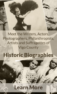 Meet the Writers, Actors, Photographers, Philanthropists, Artists and Suffragettes of Vigo County