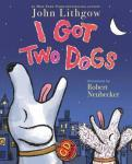 Cover: I Got Two Dogs by John Lithgow