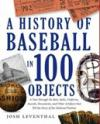 Cover of A History of Baseball in 100 Objects