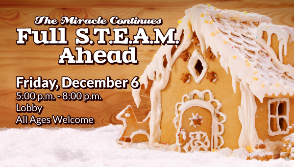 Gingerbread House with The Miracle Continues: Full STEAM Ahead Information